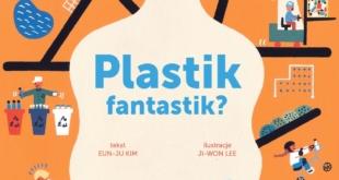 Plastik fantastik? – Krótka opowieść o plastiku [recenzja]
