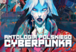Antologia polskiego cyberpunka – bardzo dobra, choć nie całkiem cyberpunkowa [recenzja]