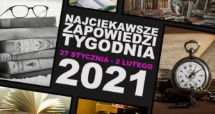 Najciekawsze zapowiedzi tygodnia: 27 stycznia – 02 lutego 2021