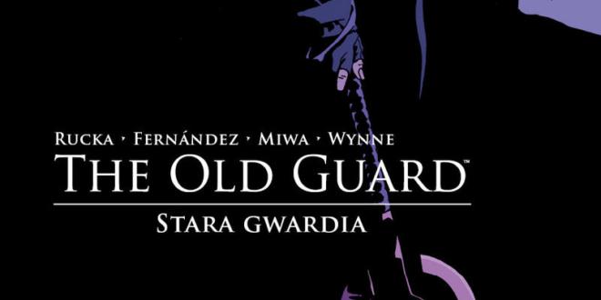 The Old Guard, tom 1: Otwarcie ognia – stara gwardia nie rdzewieje [recenzja]
