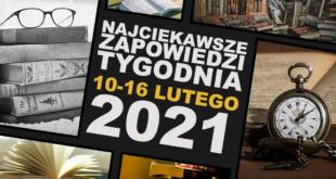Najciekawsze zapowiedzi tygodnia: 10-16 lutego 2021