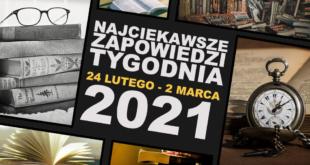 Najciekawsze zapowiedzi tygodnia: 24 lutego – 02 marca 2021