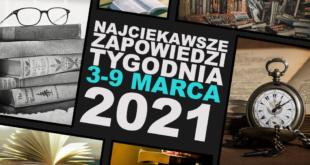 Najciekawsze zapowiedzi tygodnia: 3-9 marca 2021