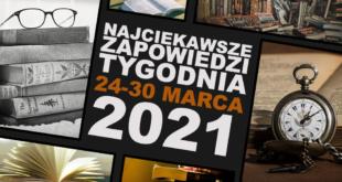 Najciekawsze zapowiedzi tygodnia: 24-30 marca 2021