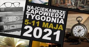Najciekawsze zapowiedzi tygodnia 05-11 maja 2021