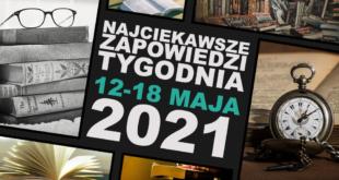 Najciekawsze zapowiedzi tygodnia 12-18 maja 2021