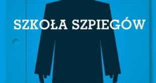 Szkoła szpiegów -dynamiczna powieść szpiegowska dla dzieci [recenzja]