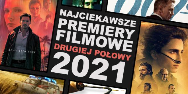 Najciekawsze filmowe premiery drugiej połowy 2021 roku